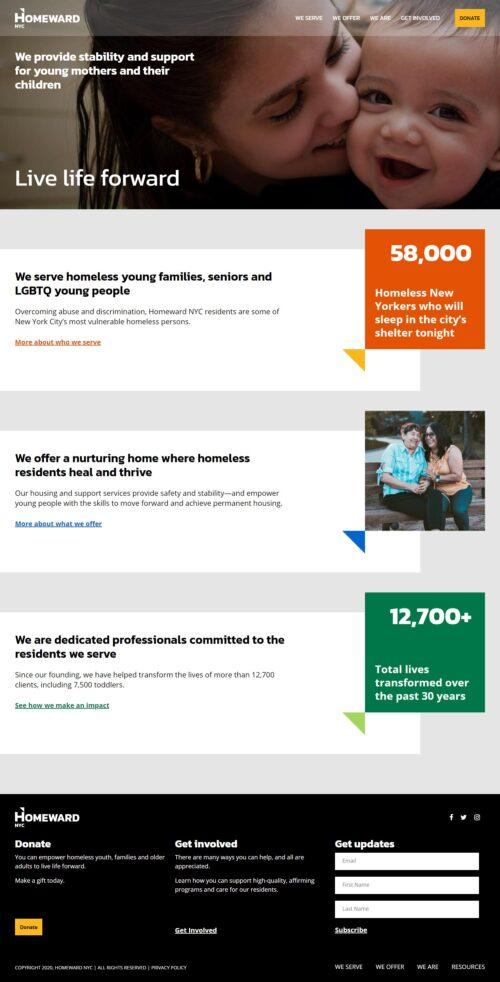 Homeward NYC | Homeward es una organización que proporciona viviendas de apoyo y servicios integrales que empoderen a las madres jóvenes sin hogar, a los jóvenes LGBTQ y a los adultos mayores para vivir la vida. Sitio desarrollado bajo diseño de MBML, sobre WordPress, bootstrap 4 y sass.